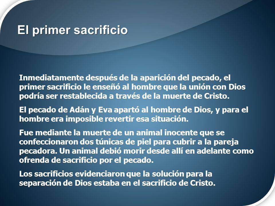 Inmediatamente después de la aparición del pecado, el primer sacrificio le enseñó al hombre que la unión con Dios podría ser restablecida a través de