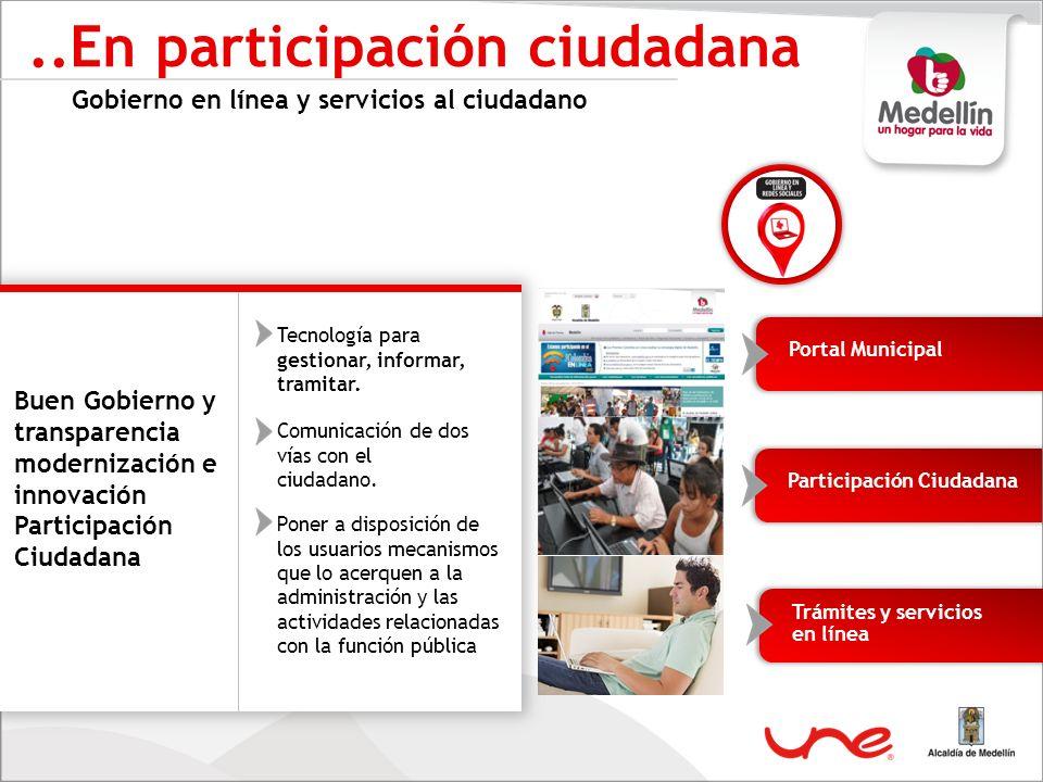 ..En participación ciudadana Gobierno en línea y servicios al ciudadano Tecnología para gestionar, informar, tramitar. Buen Gobierno y transparencia m