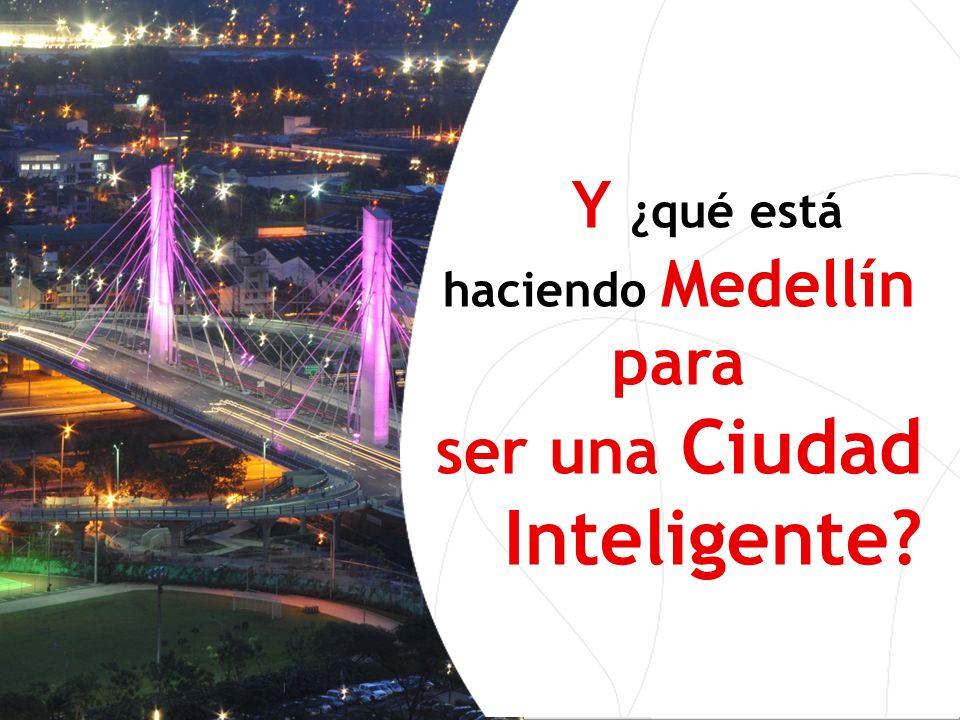 Y ¿qué está haciendo Medellín para ser una Ciudad Inteligente?