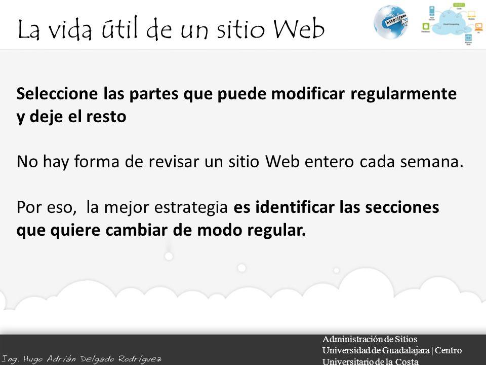 La vida útil de un sitio Web Administración de Sitios Universidad de Guadalajara | Centro Universitario de la Costa Seleccione las partes que puede mo