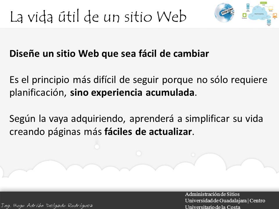 La vida útil de un sitio Web Administración de Sitios Universidad de Guadalajara | Centro Universitario de la Costa Diseñe un sitio Web que sea fácil