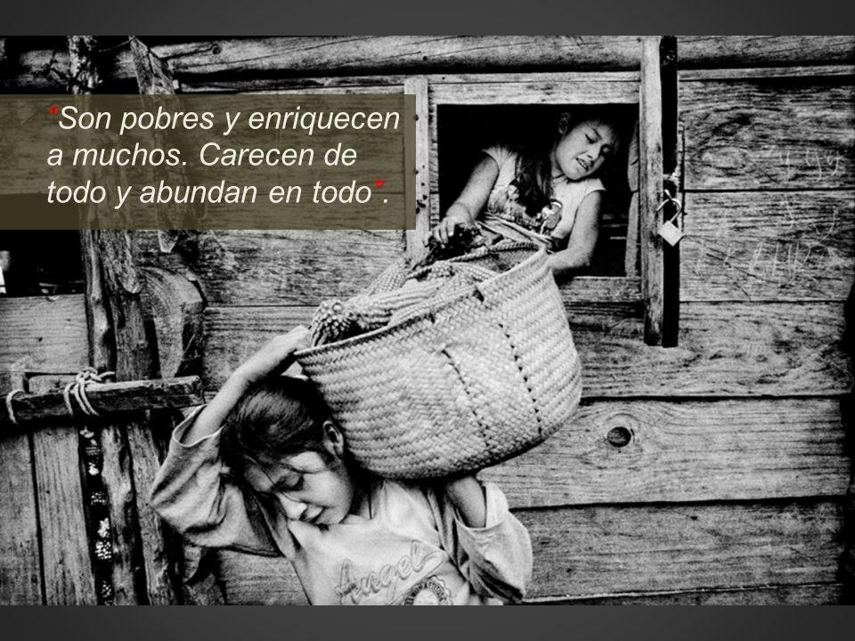 Son pobres y enriquecen a muchos. Carecen de todo y abundan en todo.