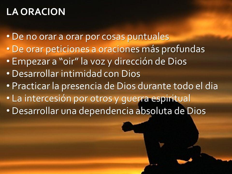 Ministerios EN PROFUNDIDAD – www.enprofundidad.com LA ORACION De no orar a orar por cosas puntuales De no orar a orar por cosas puntuales De orar peti