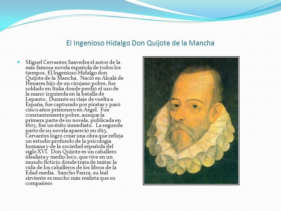 El Ingenioso Hidalgo Don Quijote de la Mancha Miguel Cervantes Saavedra el autor de la más famosa novela española de todos los tiempos, El Ingenioso H