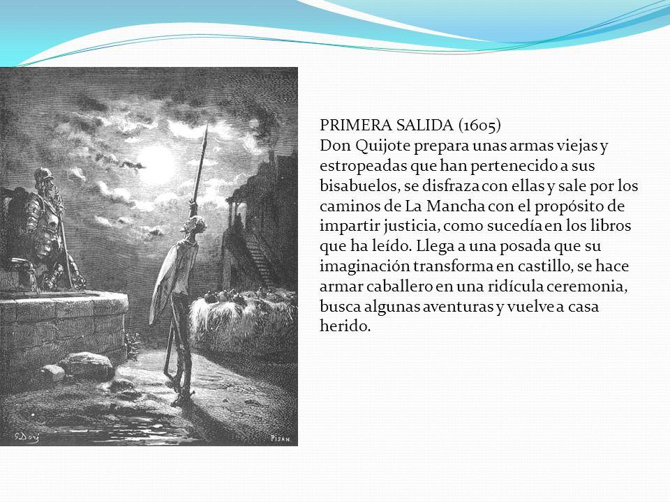 PRIMERA SALIDA (1605) Don Quijote prepara unas armas viejas y estropeadas que han pertenecido a sus bisabuelos, se disfraza con ellas y sale por los c