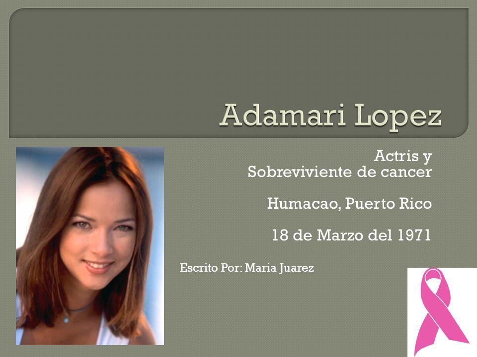 Actris y Sobreviviente de cancer Humacao, Puerto Rico 18 de Marzo del 1971 Escrito Por: Maria Juarez
