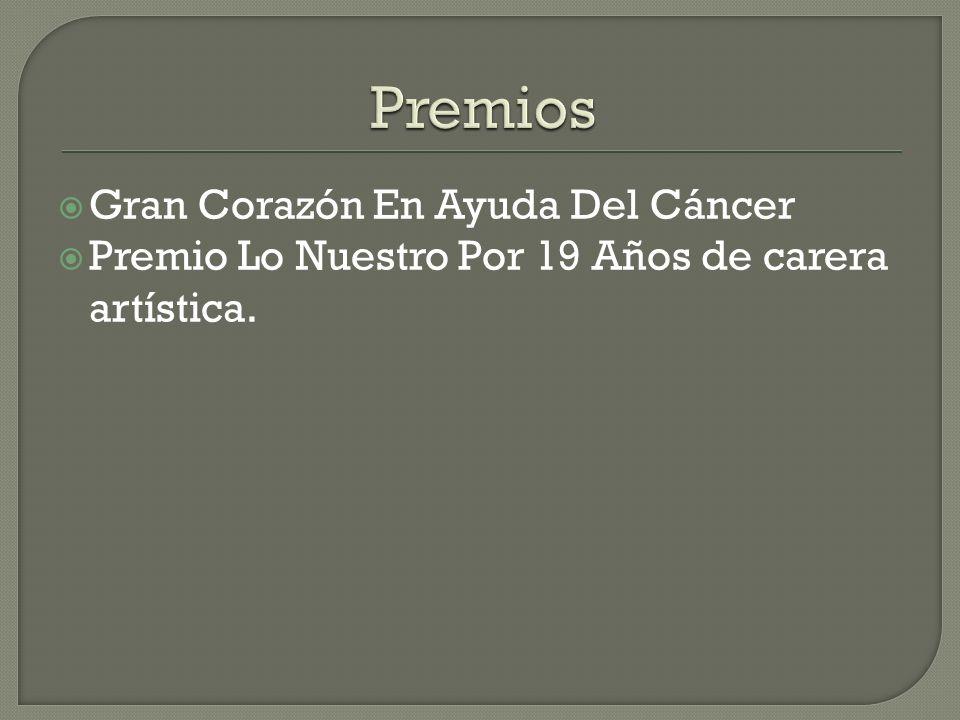 Gran Corazón En Ayuda Del Cáncer Premio Lo Nuestro Por 19 Años de carera artística.