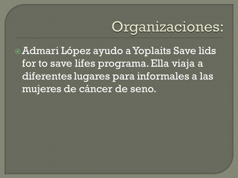 Admari López ayudo a Yoplaits Save lids for to save lifes programa. Ella viaja a diferentes lugares para informales a las mujeres de cáncer de seno.
