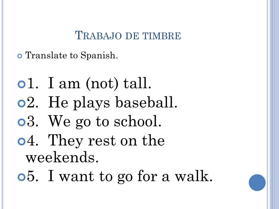 1.I am (not) tall. Soy alto. 2. He plays baseball.