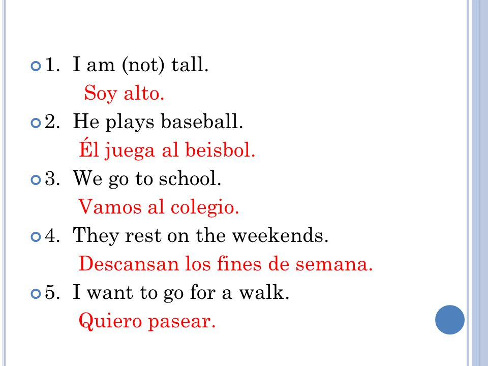 1.I am (not) tall. Soy alto. 2. He plays baseball.