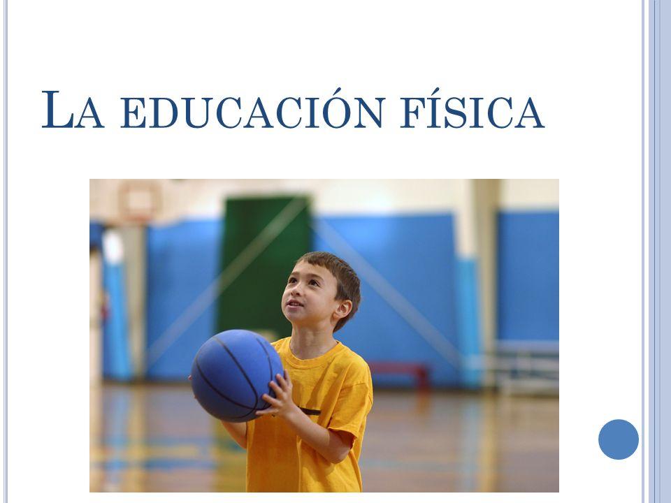 L A EDUCACIÓN FÍSICA