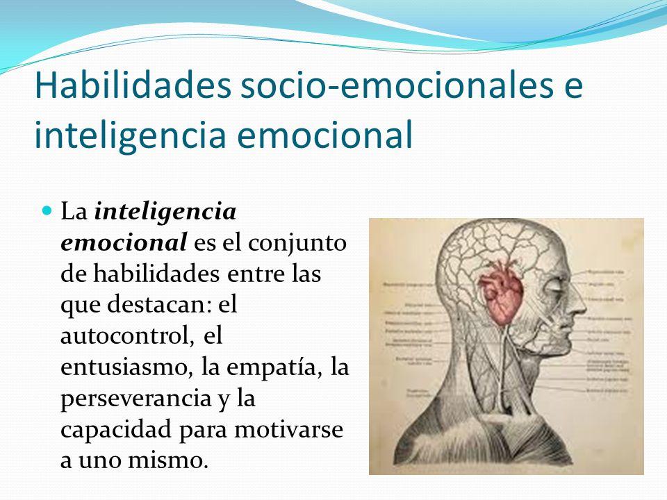 Habilidades socio-emocionales e inteligencia emocional La inteligencia emocional es el conjunto de habilidades entre las que destacan: el autocontrol,