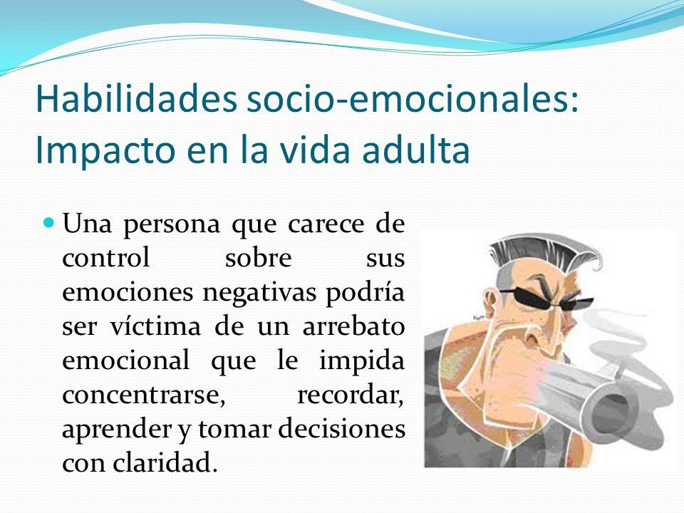 Habilidades socio-emocionales: Impacto en la vida adulta Una persona que carece de control sobre sus emociones negativas podría ser víctima de un arre