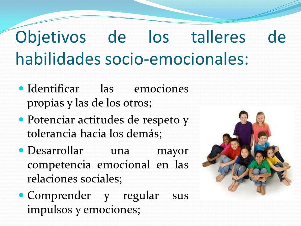 Objetivos de los talleres de habilidades socio-emocionales: Identificar las emociones propias y las de los otros; Potenciar actitudes de respeto y tol