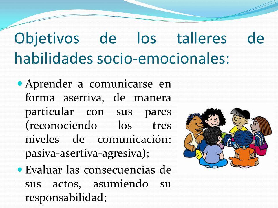 Objetivos de los talleres de habilidades socio-emocionales: Aprender a comunicarse en forma asertiva, de manera particular con sus pares (reconociendo