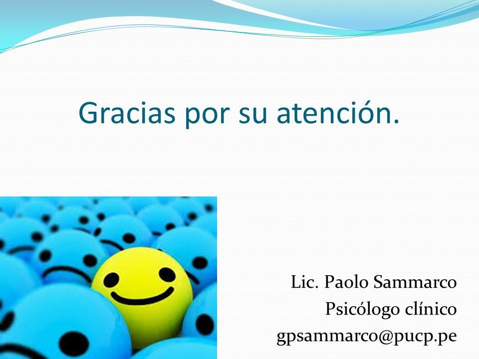 Gracias por su atención. Lic. Paolo Sammarco Psicólogo clínico gpsammarco@pucp.pe
