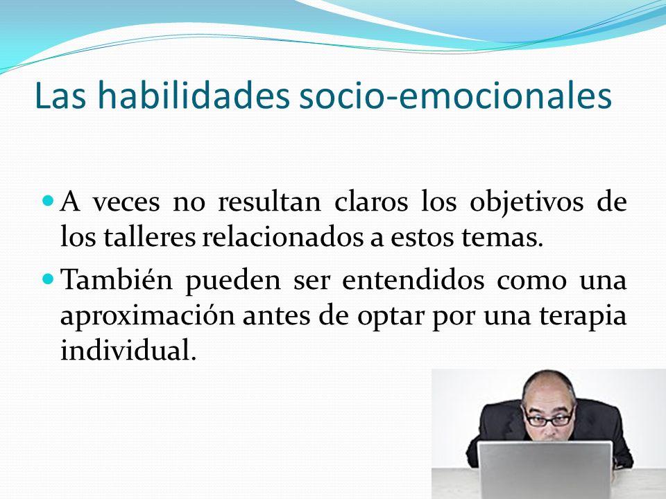 Las habilidades socio-emocionales A veces no resultan claros los objetivos de los talleres relacionados a estos temas. También pueden ser entendidos c