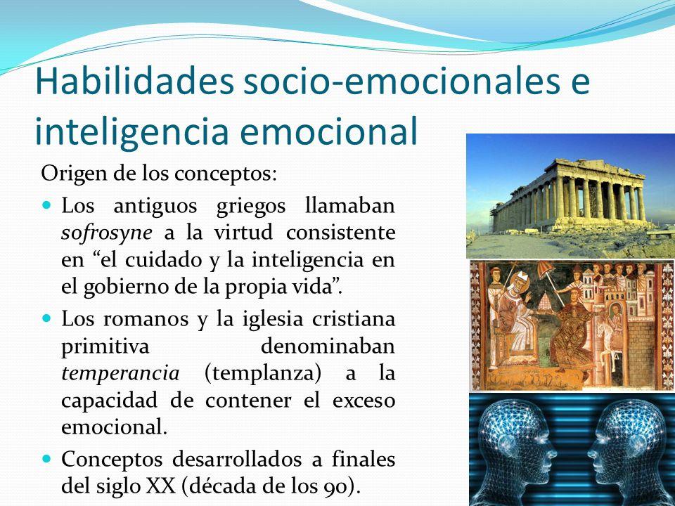 Habilidades socio-emocionales e inteligencia emocional Origen de los conceptos: Los antiguos griegos llamaban sofrosyne a la virtud consistente en el