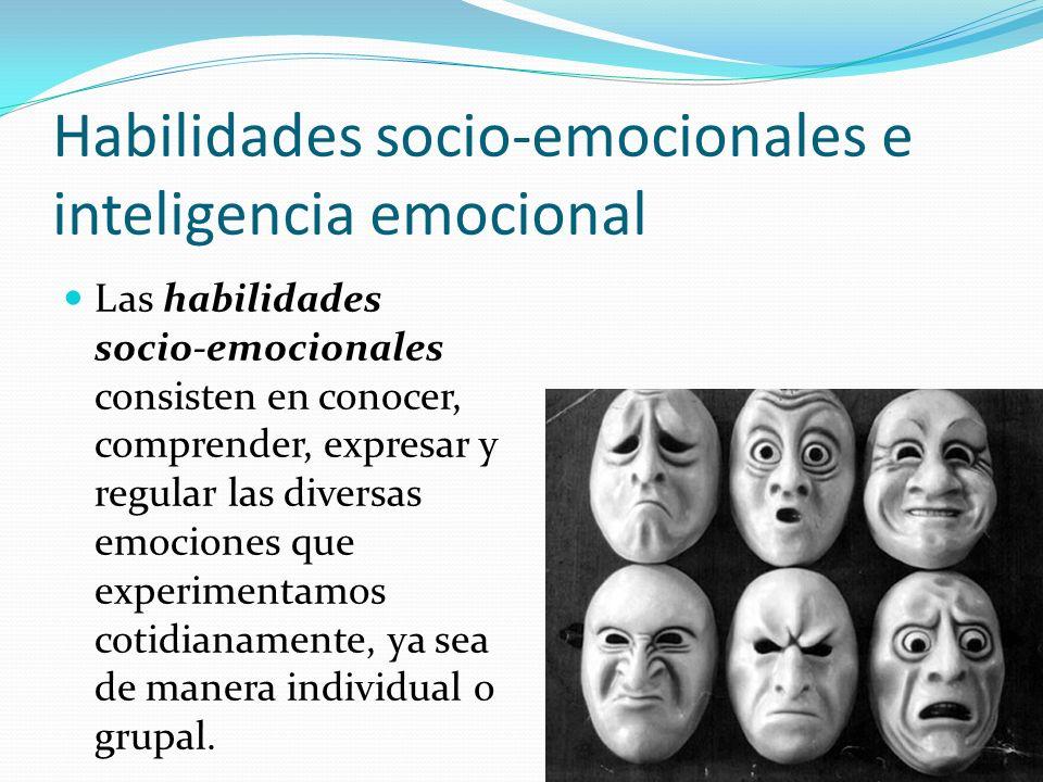 Habilidades socio-emocionales e inteligencia emocional Las habilidades socio-emocionales consisten en conocer, comprender, expresar y regular las dive