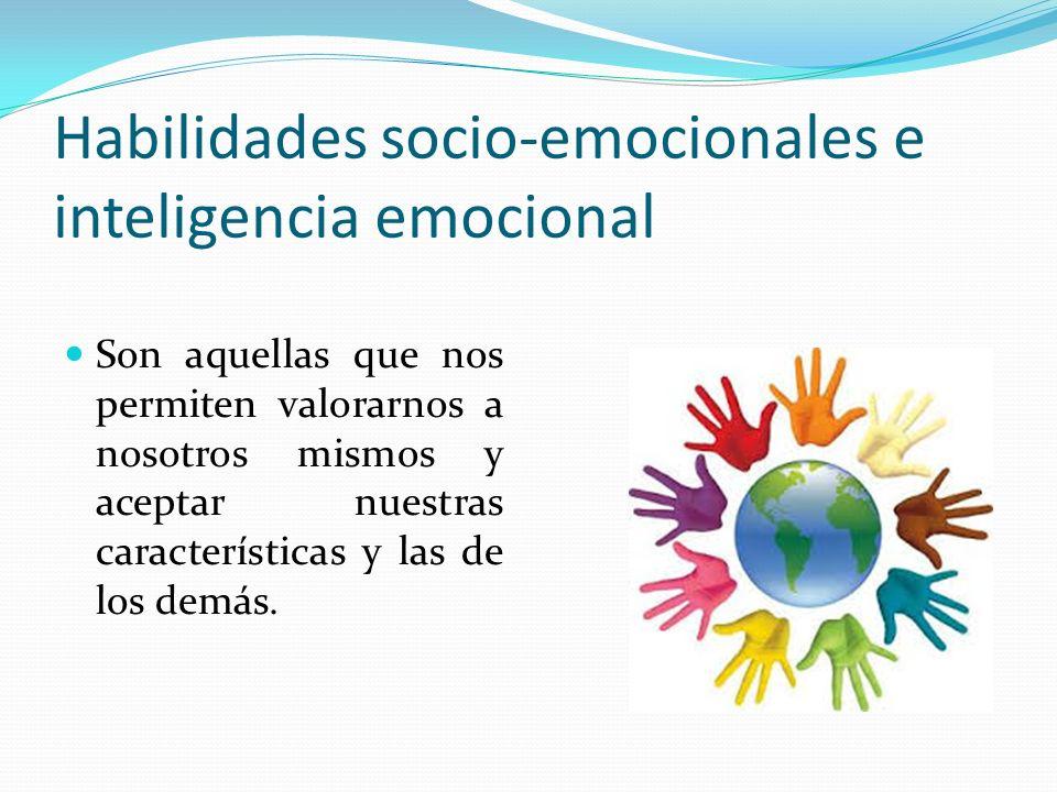Habilidades socio-emocionales e inteligencia emocional Nos permiten relacionarnos de manera adecuada con otras personas en términos de comunicación, cooperación, trabajo en equipo, resolución de conflictos, etc.