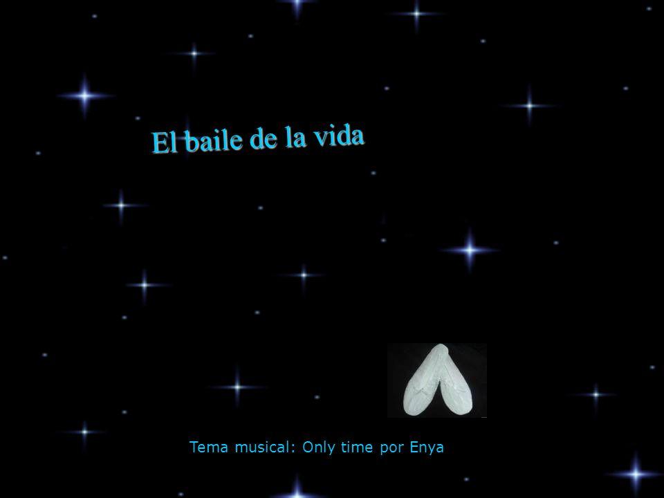 E l b a i l e d e l a v i d a Tema musical: Only time por Enya