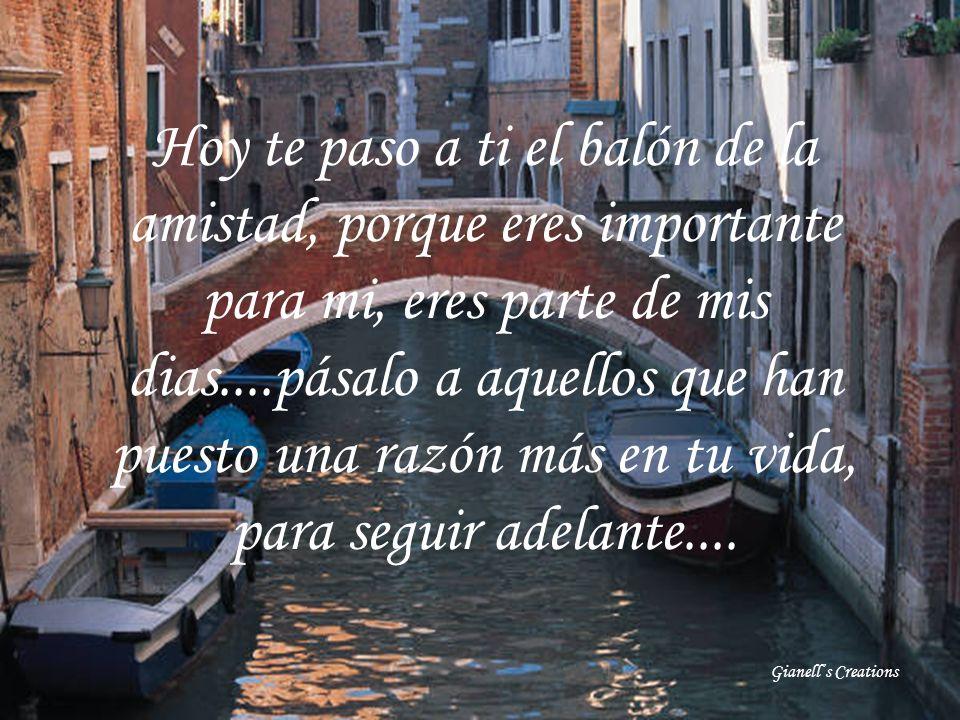 Hoy te paso a ti el balón de la amistad, porque eres importante para mi, eres parte de mis dias....pásalo a aquellos que han puesto una razón más en tu vida, para seguir adelante....