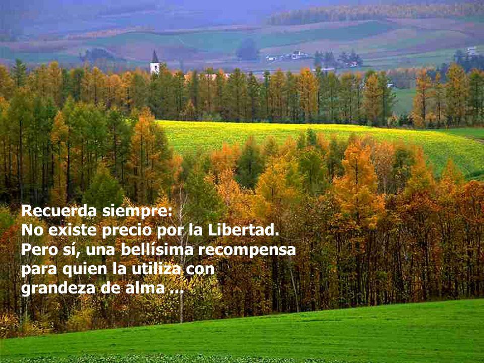 Recuerda siempre: No existe precio por la Libertad.
