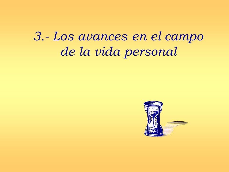 3.- Los avances en el campo de la vida personal