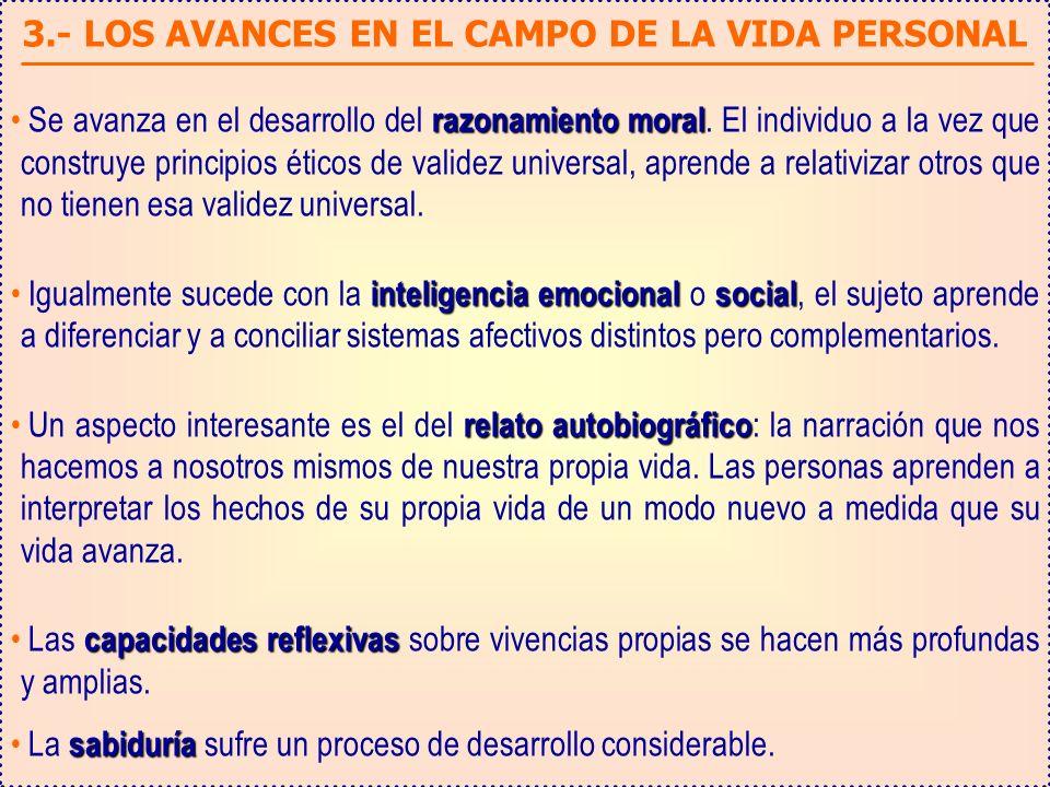 3.- LOS AVANCES EN EL CAMPO DE LA VIDA PERSONAL razonamiento moral Se avanza en el desarrollo del razonamiento moral.