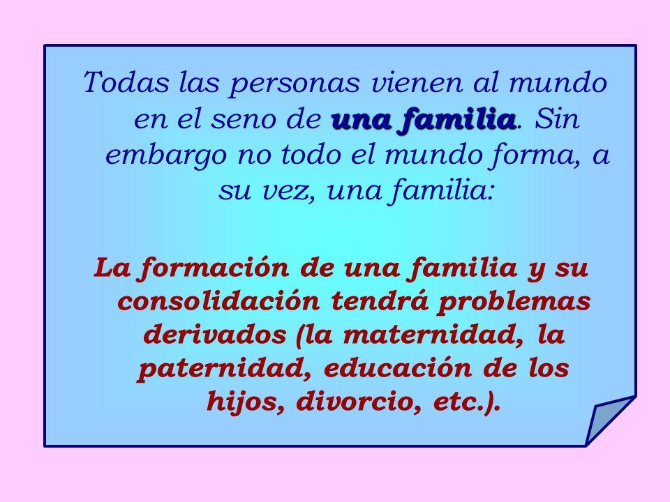 una familia Todas las personas vienen al mundo en el seno de una familia.