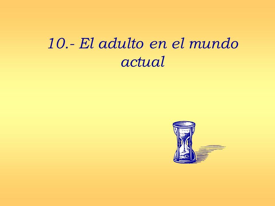 10.- El adulto en el mundo actual