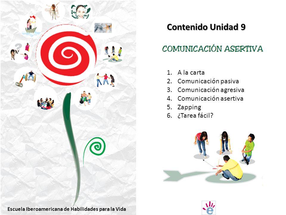 Contenido Unidad 9 1.A la carta 2.Comunicación pasiva 3.Comunicación agresiva 4.Comunicación asertiva 5.Zapping 6.¿Tarea fácil.