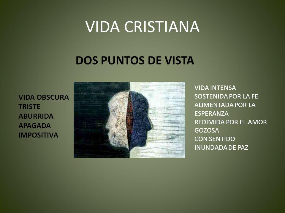 VIDA CRISTIANA DOS PUNTOS DE VISTA VIDA OBSCURA TRISTE ABURRIDA APAGADA IMPOSITIVA VIDA INTENSA SOSTENIDA POR LA FE ALIMENTADA POR LA ESPERANZA REDIMI