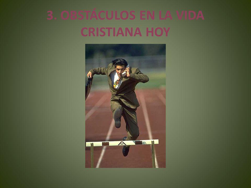3. OBSTÁCULOS EN LA VIDA CRISTIANA HOY