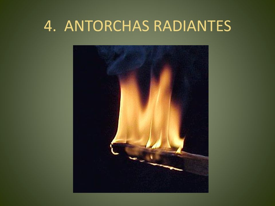 4. ANTORCHAS RADIANTES
