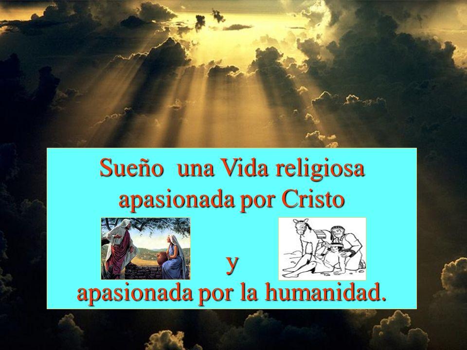 Sueño una Vida religiosa apasionada por Cristo y apasionada por la humanidad.