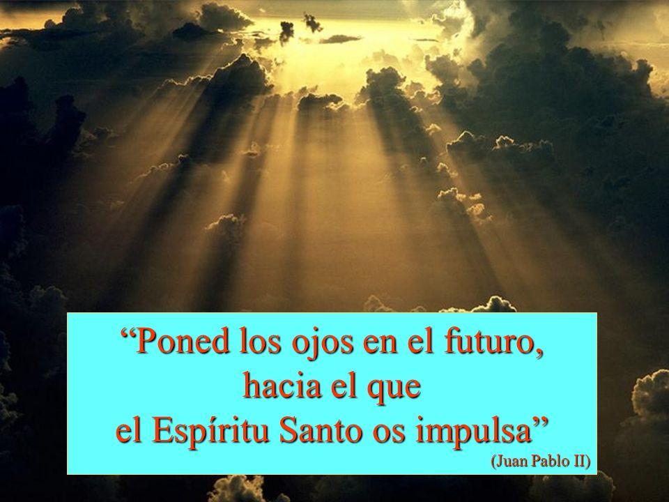 Poned los ojos en el futuro, hacia el que el Espíritu Santo os impulsa (Juan Pablo II)