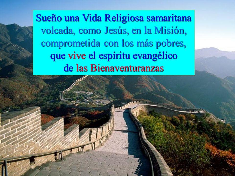 Sueño una Vida Religiosa samaritana volcada, como Jesús, en la Misión, comprometida con los más pobres, que vive el espíritu evangélico de las Bienaventuranzas