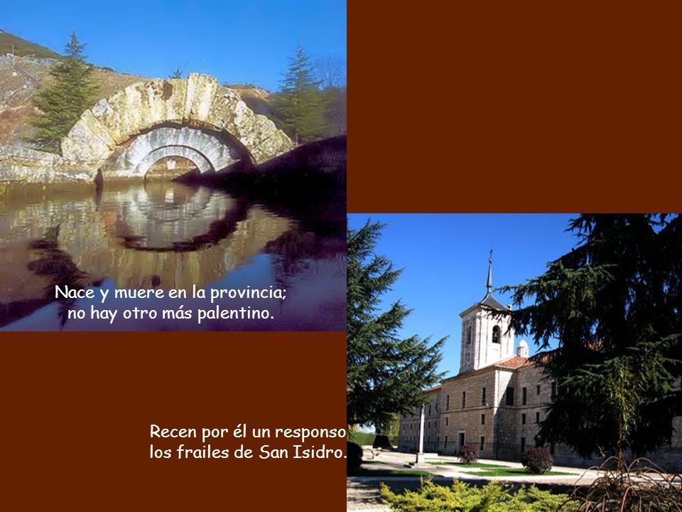 Por no ir a Valladolid -cosas del nacionalismo- se suicida junto a Dueñas arrojándose en el río Pisuerga, labrador manso, competidor y enemigo.