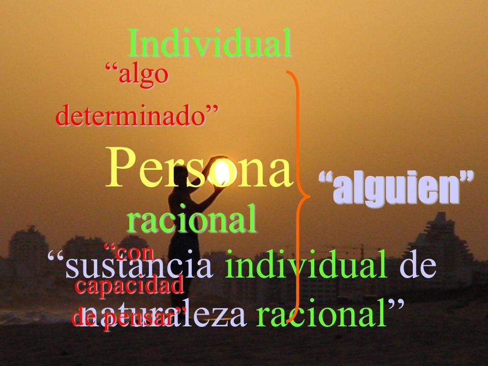 Persona sustancia individual de naturaleza racional Individual racional algodeterminado con capacidad de pensar alguien