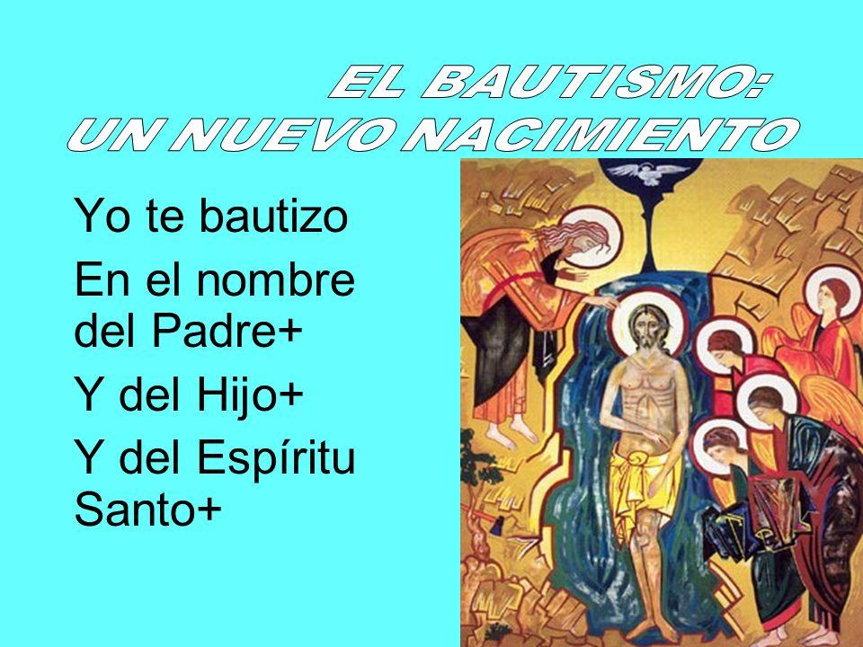 Yo te bautizo En el nombre del Padre+ Y del Hijo+ Y del Espíritu Santo+
