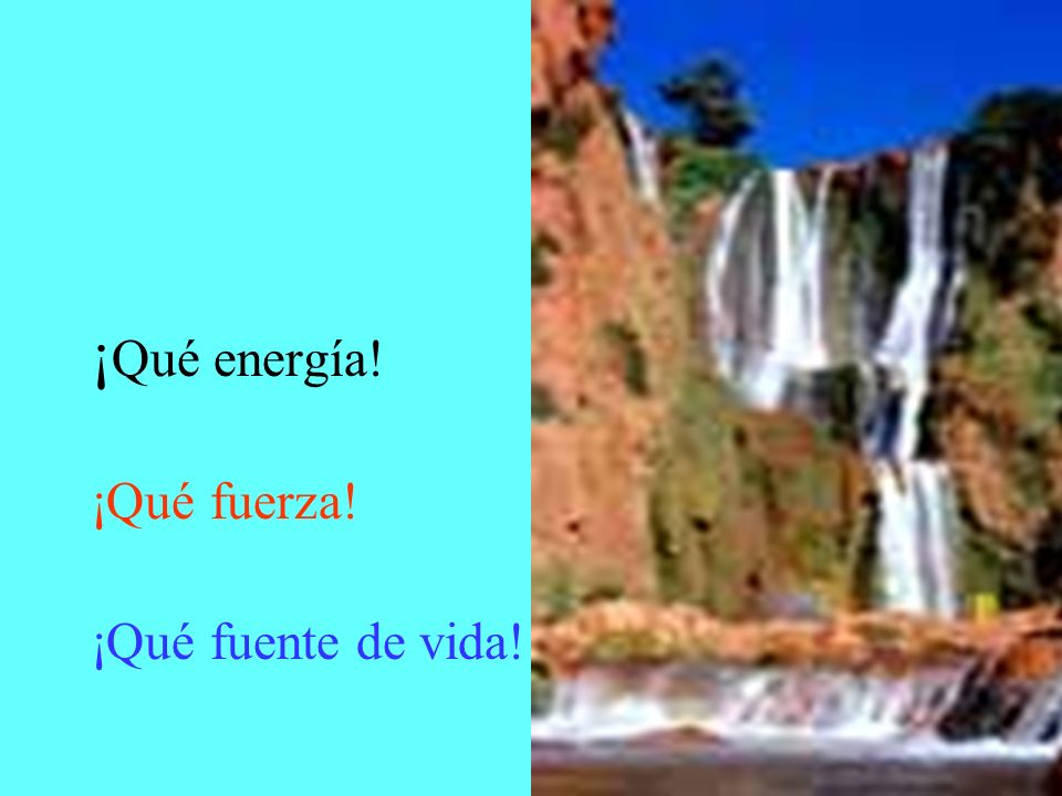 ¡ Qué energía! ¡Qué fuerza! ¡Qué fuente de vida!