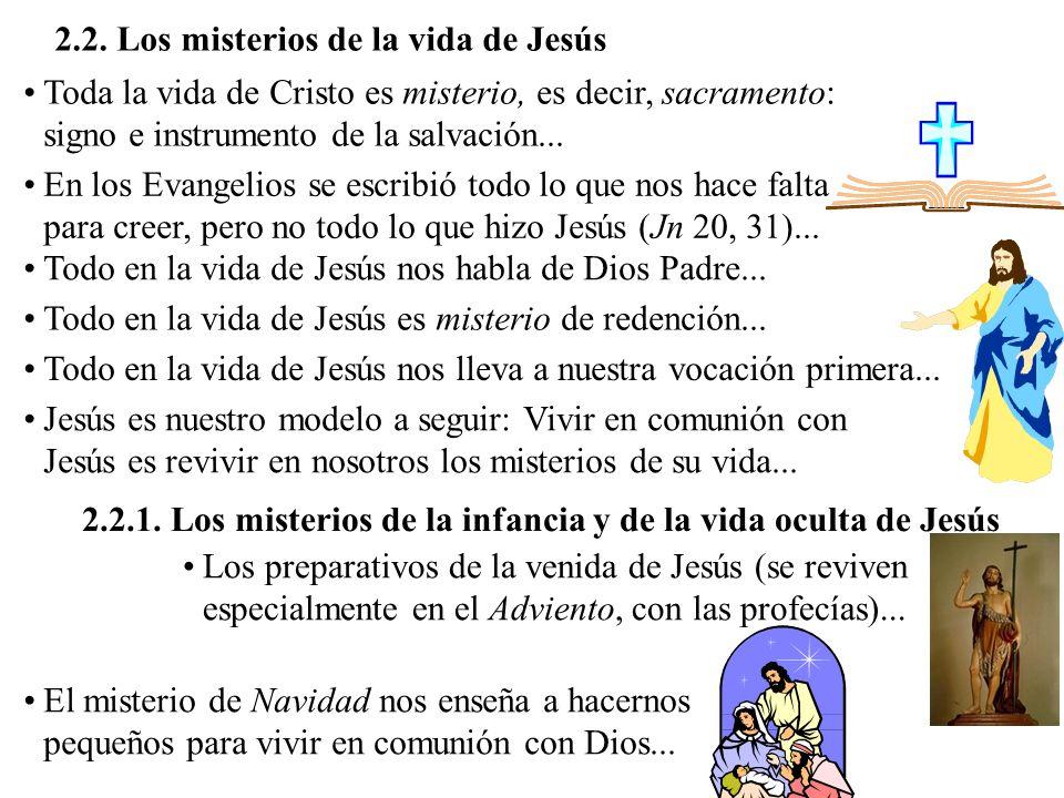 2.2. Los misterios de la vida de Jesús Toda la vida de Cristo es misterio, es decir, sacramento: signo e instrumento de la salvación... En los Evangel