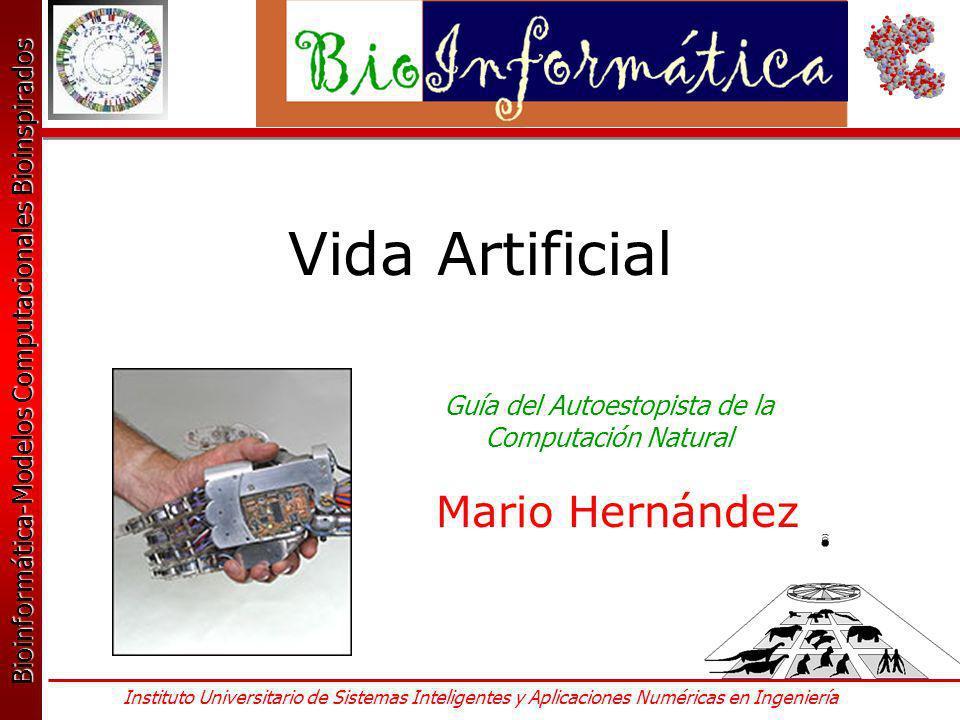 Bioinformática-Modelos Computacionales Bioinspirados Bioinformática-Modelos Computacionales Bioinspirados Instituto Universitario de Sistemas Inteligentes y Aplicaciones Numéricas en Ingeniería Vida Artificial Guía del Autoestopista de la Computación Natural Mario Hernández