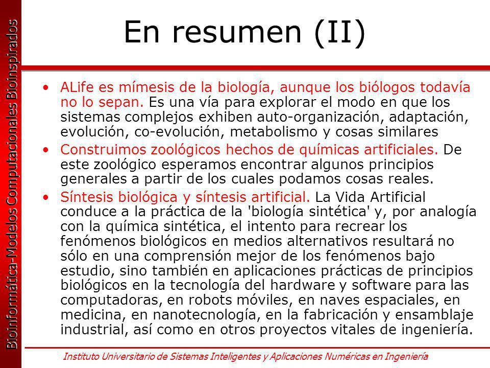 Bioinformática-Modelos Computacionales Bioinspirados Bioinformática-Modelos Computacionales Bioinspirados Instituto Universitario de Sistemas Inteligentes y Aplicaciones Numéricas en Ingeniería ALife es mímesis de la biología, aunque los biólogos todavía no lo sepan.