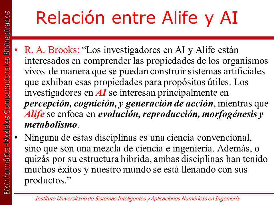 Bioinformática-Modelos Computacionales Bioinspirados Bioinformática-Modelos Computacionales Bioinspirados Instituto Universitario de Sistemas Inteligentes y Aplicaciones Numéricas en Ingeniería Relación entre Alife y AI R.