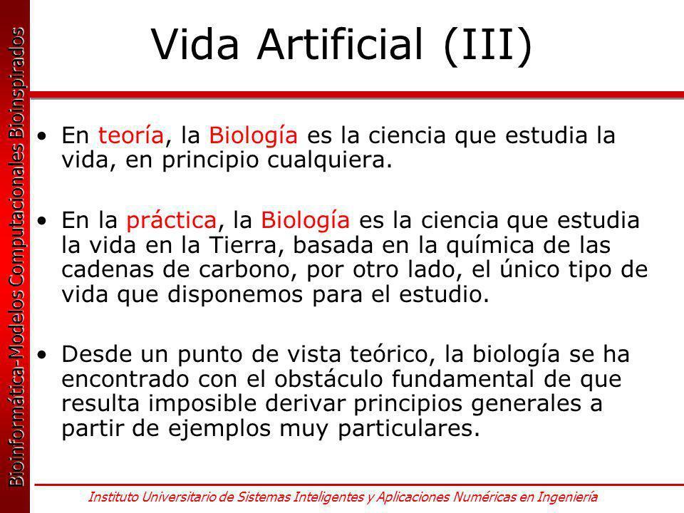 Bioinformática-Modelos Computacionales Bioinspirados Bioinformática-Modelos Computacionales Bioinspirados Instituto Universitario de Sistemas Inteligentes y Aplicaciones Numéricas en Ingeniería Vida Artificial (III) En teoría, la Biología es la ciencia que estudia la vida, en principio cualquiera.