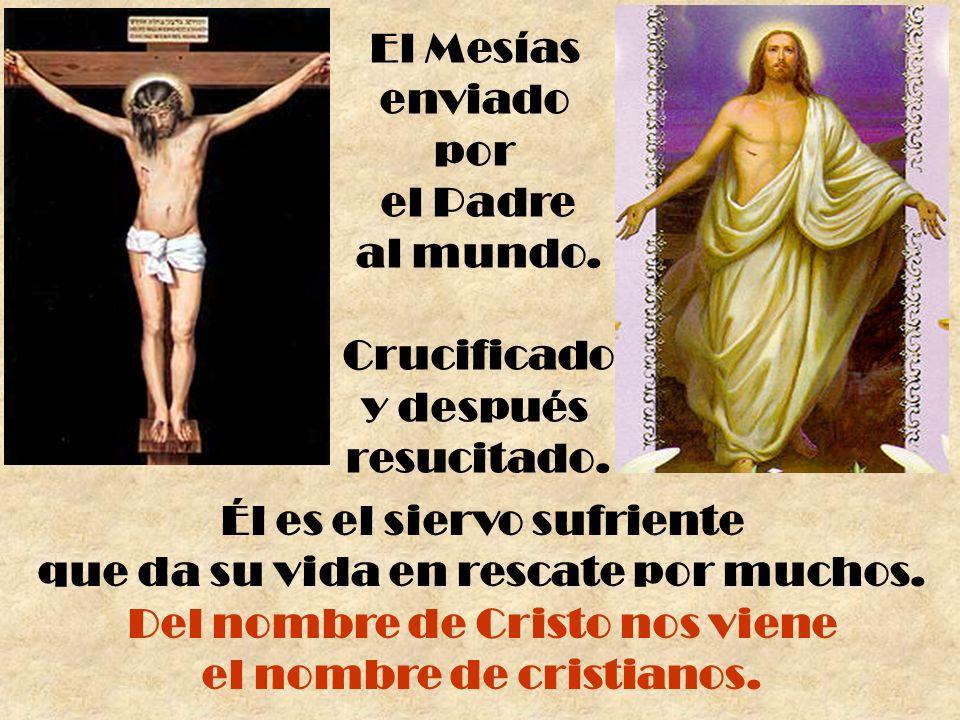 El Mesías enviado por el Padre al mundo. Crucificado y después resucitado. Él es el siervo sufriente que da su vida en rescate por muchos. Del nombre