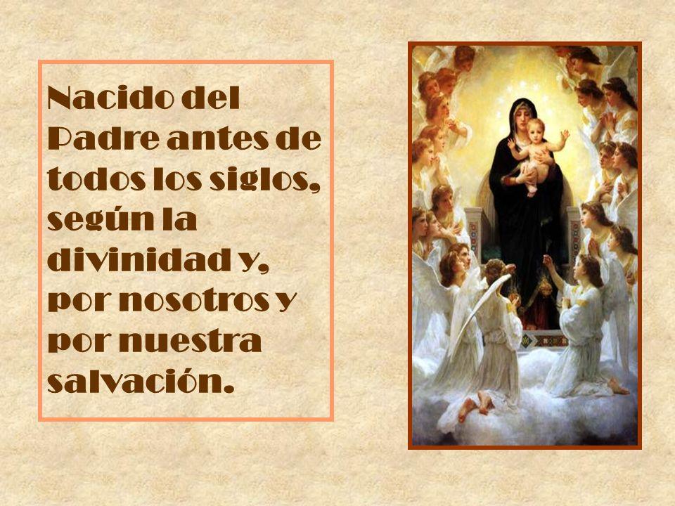 Nacido del Padre antes de todos los siglos, según la divinidad y, por nosotros y por nuestra salvación.