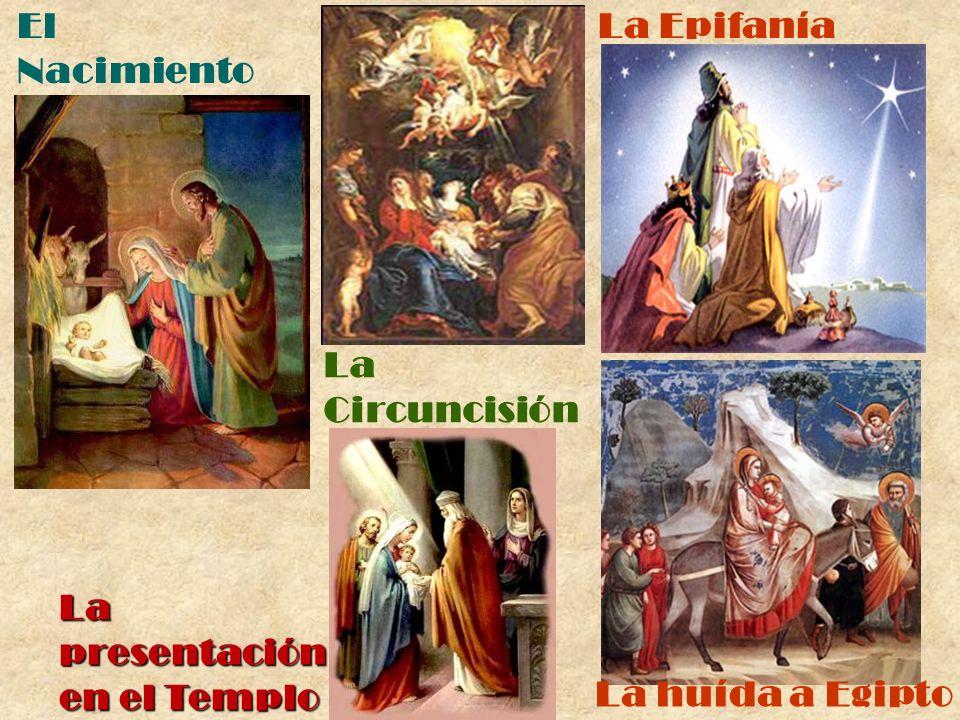 El Nacimiento La Circuncisión La Epifanía La presentación en el Templo La huída a Egipto